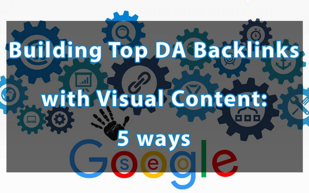 Building Top DA Backlinks with Visual Content: 5 ways