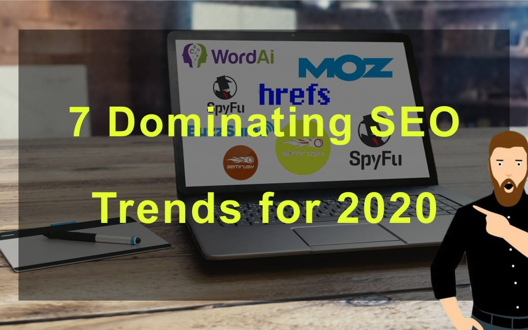 7 Dominating SEO Trends for 2020