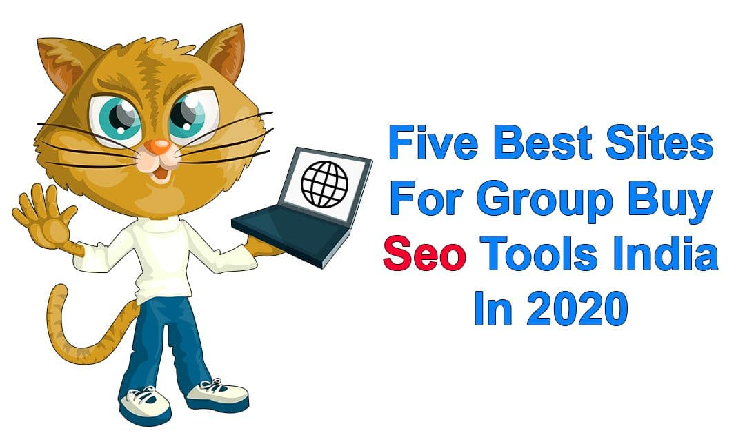 Five Best Sites For Group Buy Seo Tools India In 2020