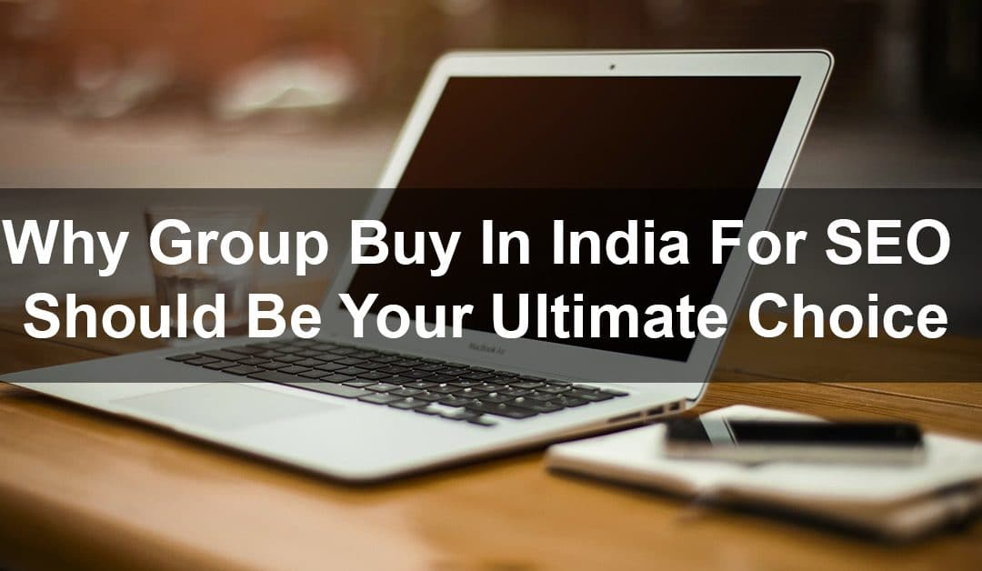 Why Group Buy In India For SEO Should Be Your Ultimate Choice