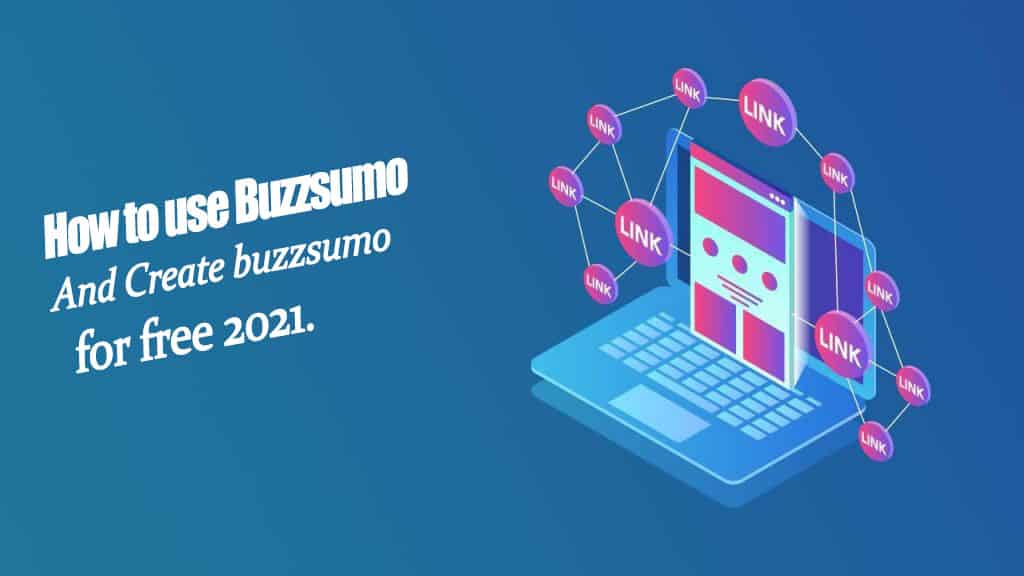 How to Use Buzzsumo and Create Buzzsumo for Free 2021